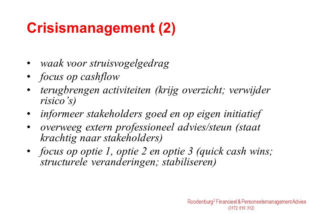 Roodenburg 2 Financieel & Personeelsmanagement Advies (0172 619 312) Crisismanagement (2) waak voor struisvogelgedrag focus op cashflow terugbrengen a