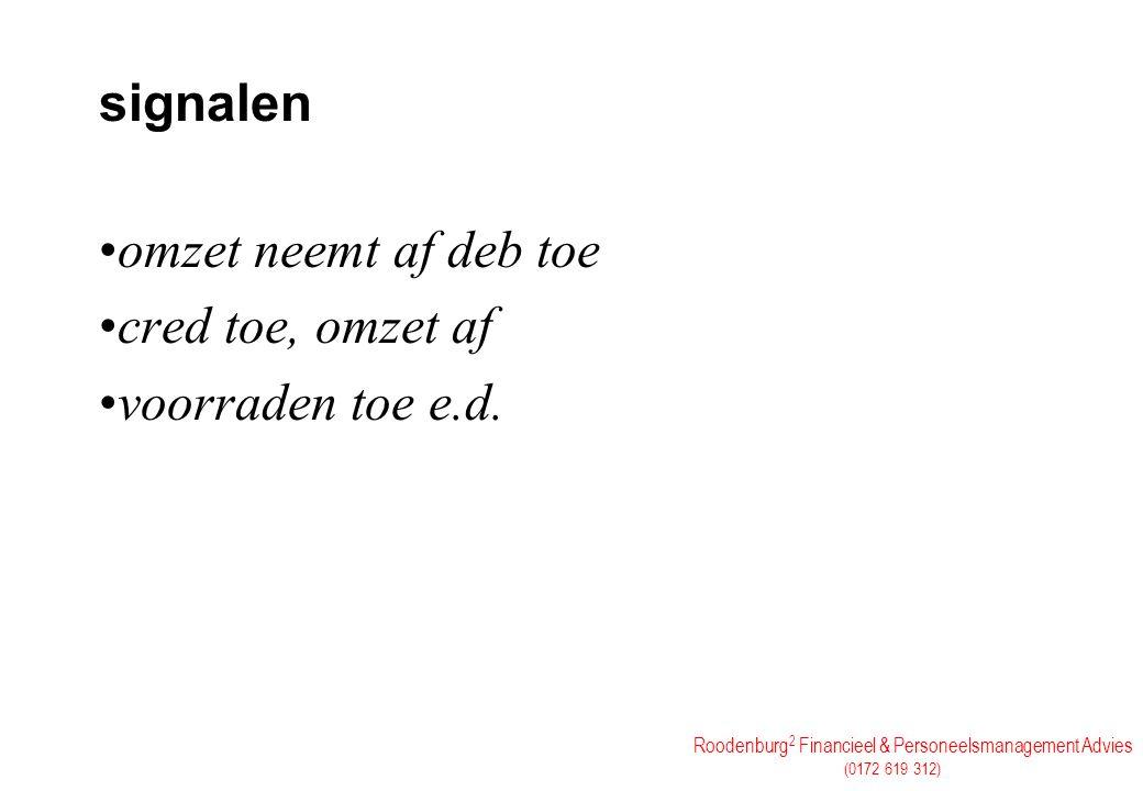 Roodenburg 2 Financieel & Personeelsmanagement Advies (0172 619 312) signalen omzet neemt af deb toe cred toe, omzet af voorraden toe e.d.