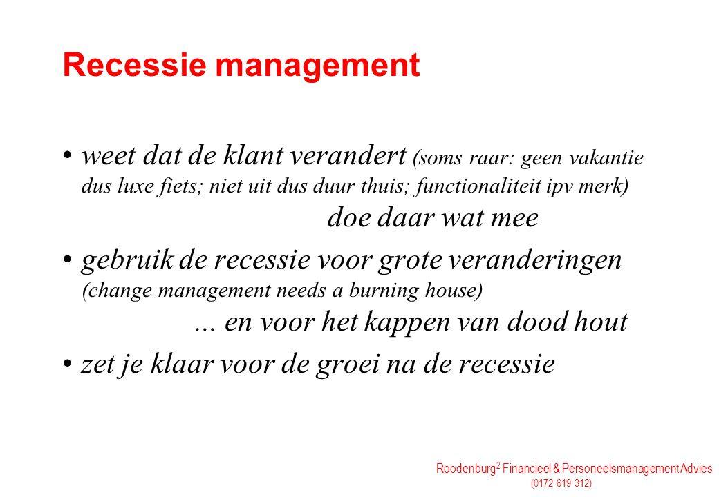 Roodenburg 2 Financieel & Personeelsmanagement Advies (0172 619 312) Recessie management weet dat de klant verandert (soms raar: geen vakantie dus lux