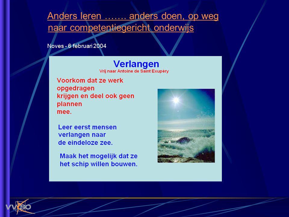 Anders leren ……. anders doen, op weg naar competentiegericht onderwijs Noves - 6 februari 2004