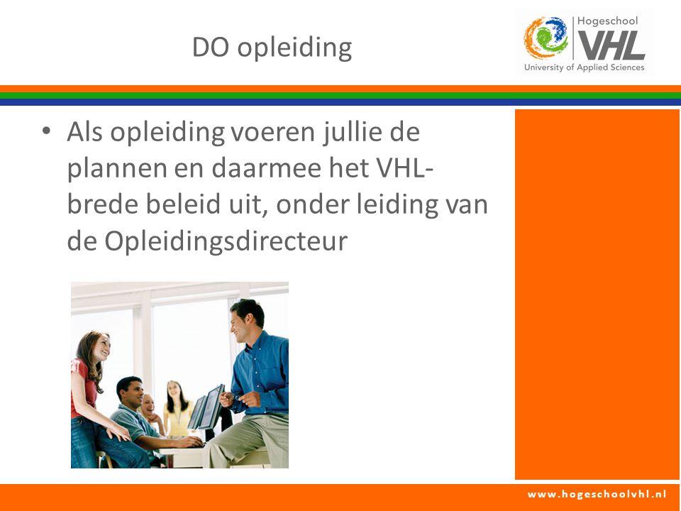 www.hogeschoolvhl.nl DO opleiding Als opleiding voeren jullie de plannen en daarmee het VHL- brede beleid uit, onder leiding van de Opleidingsdirecteur