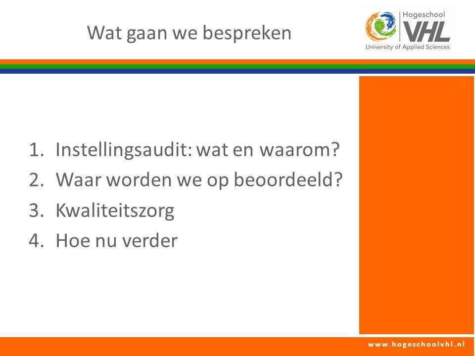 www.hogeschoolvhl.nl Wat gaan we bespreken 1.Instellingsaudit: wat en waarom? 2.Waar worden we op beoordeeld? 3.Kwaliteitszorg 4.Hoe nu verder