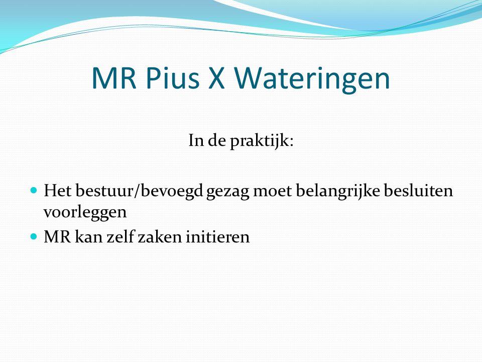MR Pius X Wateringen In de praktijk: Het bestuur/bevoegd gezag moet belangrijke besluiten voorleggen MR kan zelf zaken initieren