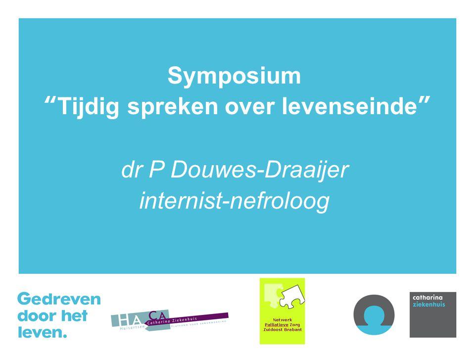 """Symposium """"Tijdig spreken over levenseinde"""" dr P Douwes-Draaijer internist-nefroloog"""