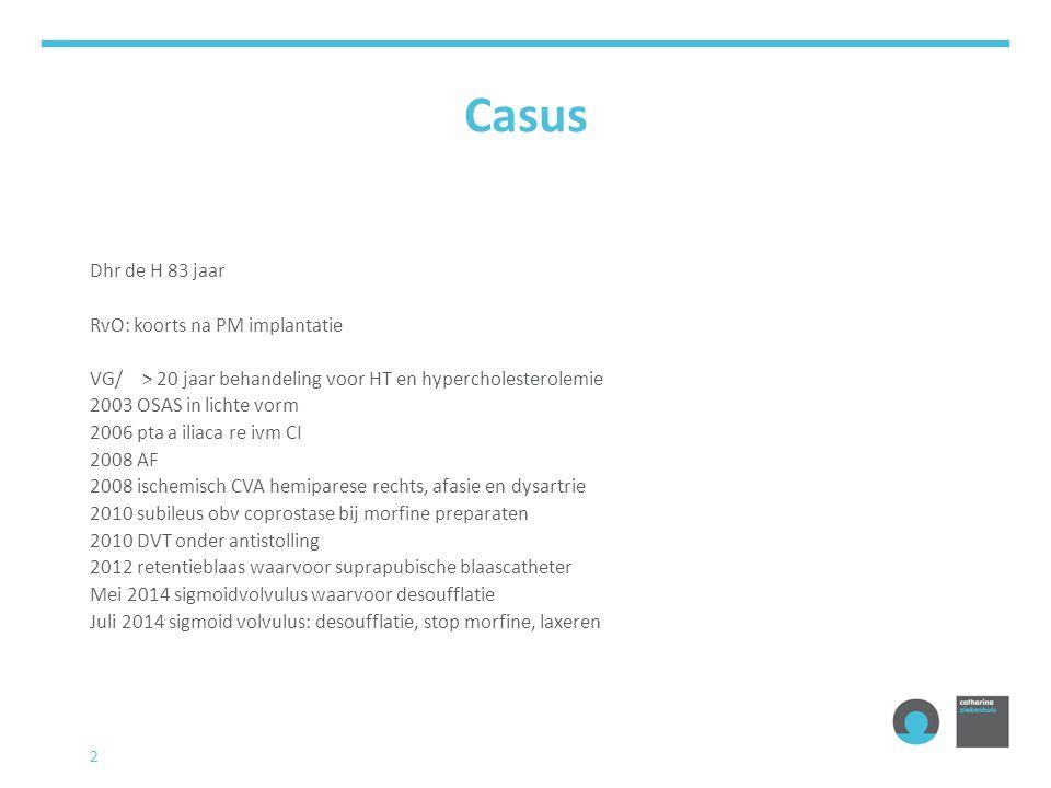 2 Casus Dhr de H 83 jaar RvO: koorts na PM implantatie VG/> 20 jaar behandeling voor HT en hypercholesterolemie 2003 OSAS in lichte vorm 2006 pta a il