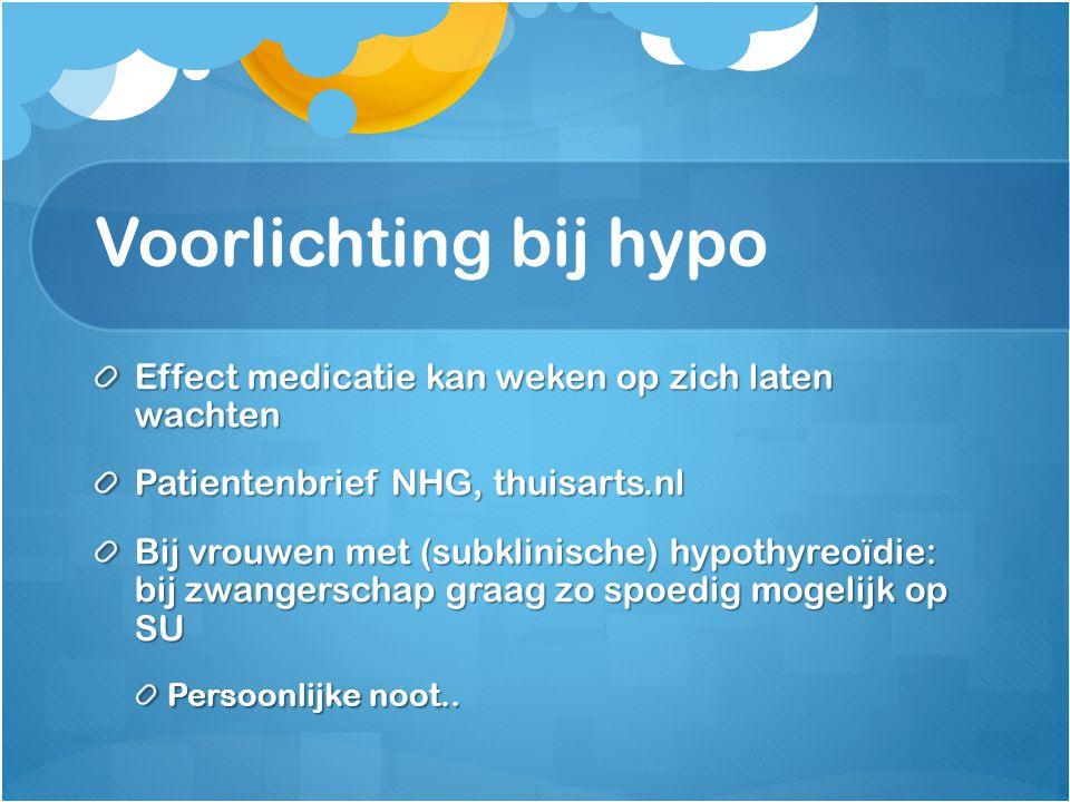 Voorlichting bij hypo Effect medicatie kan weken op zich laten wachten Patientenbrief NHG, thuisarts.nl Bij vrouwen met (subklinische) hypothyreoïdie: