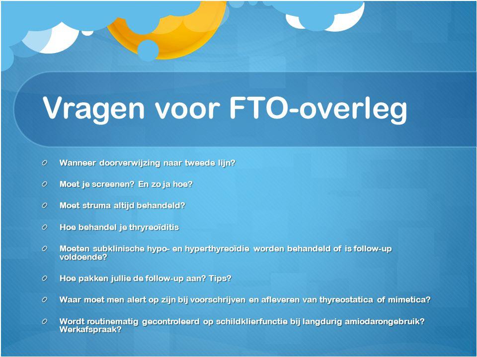 Vragen voor FTO-overleg Wanneer doorverwijzing naar tweede lijn? Moet je screenen? En zo ja hoe? Moet struma altijd behandeld? Hoe behandel je thryreo