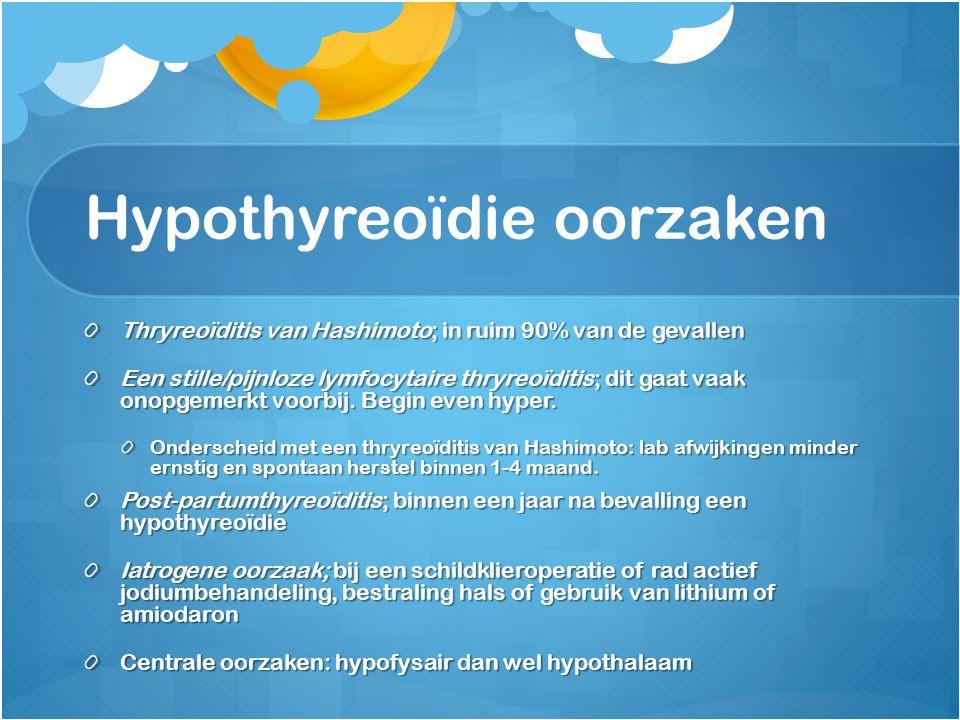 Hypothyreoïdie oorzaken Thryreoïditis van Hashimoto; in ruim 90% van de gevallen Een stille/pijnloze lymfocytaire thryreoïditis; dit gaat vaak onopgem