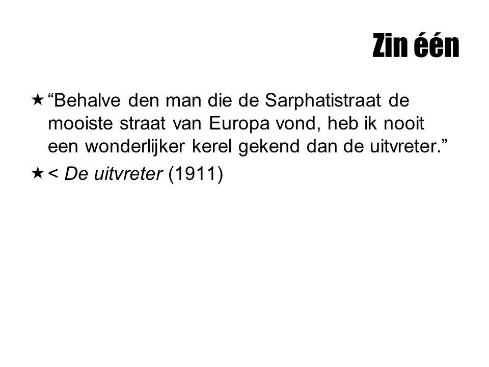 Zin één  Behalve den man die de Sarphatistraat de mooiste straat van Europa vond, heb ik nooit een wonderlijker kerel gekend dan de uitvreter.  < De uitvreter (1911)