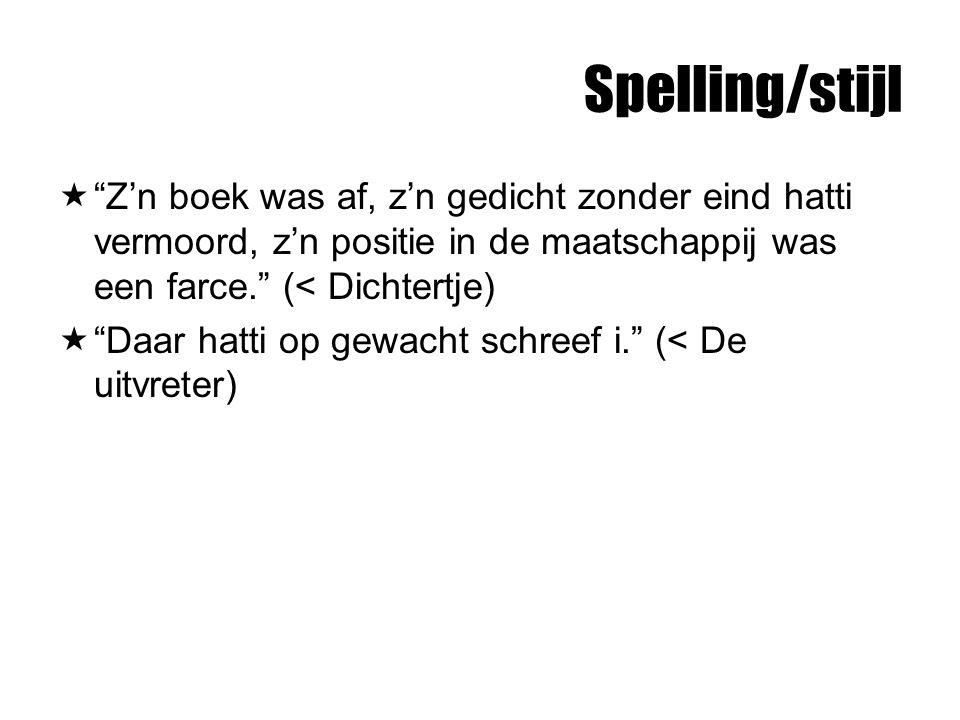 Spelling/stijl  Z'n boek was af, z'n gedicht zonder eind hatti vermoord, z'n positie in de maatschappij was een farce. (< Dichtertje)  Daar hatti op gewacht schreef i. (< De uitvreter)