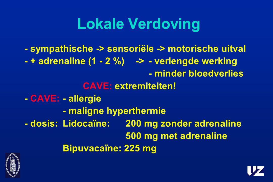 Lokale Verdoving - sympathische -> sensoriële -> motorische uitval - + adrenaline (1 - 2 %)->- verlengde werking - minder bloedverlies CAVE: extremite
