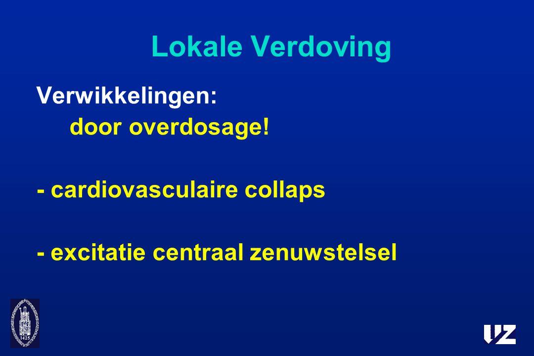 Lokale Verdoving Verwikkelingen: door overdosage! - cardiovasculaire collaps - excitatie centraal zenuwstelsel