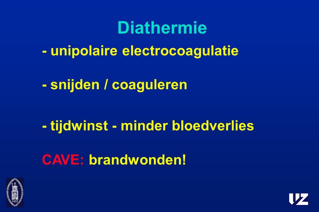 Diathermie - unipolaire electrocoagulatie - snijden / coaguleren - tijdwinst - minder bloedverlies CAVE: brandwonden!