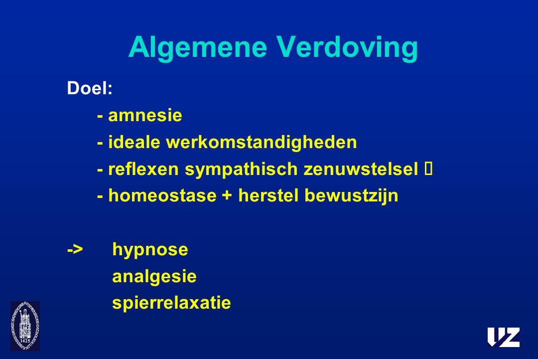 Algemene Verdoving Doel: - amnesie - ideale werkomstandigheden - reflexen sympathisch zenuwstelsel  - homeostase + herstel bewustzijn ->hypnose analg