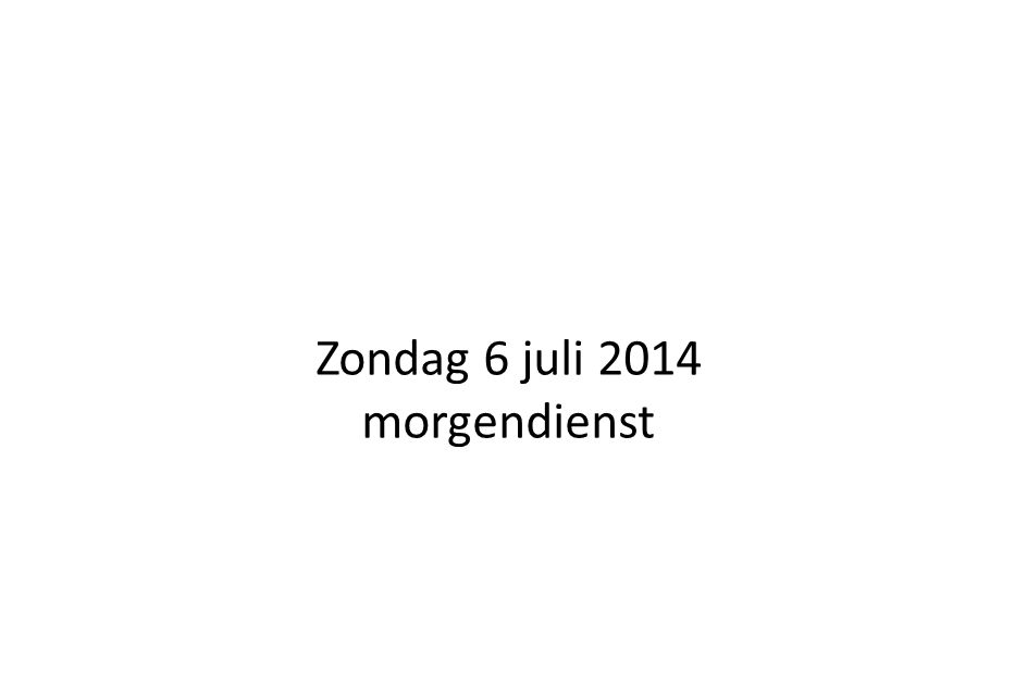 Zondag 6 juli 2014 morgendienst