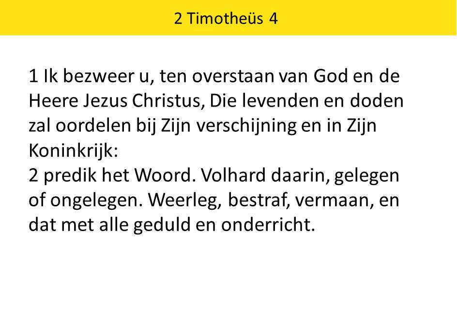 2 Timotheüs 4 1 Ik bezweer u, ten overstaan van God en de Heere Jezus Christus, Die levenden en doden zal oordelen bij Zijn verschijning en in Zijn Ko