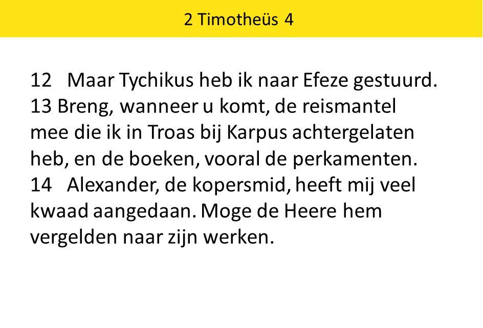 2 Timotheüs 4 12 Maar Tychikus heb ik naar Efeze gestuurd. 13 Breng, wanneer u komt, de reismantel mee die ik in Troas bij Karpus achtergelaten heb, e
