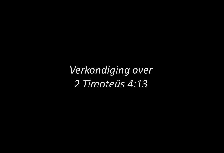 Verkondiging over 2 Timoteüs 4:13