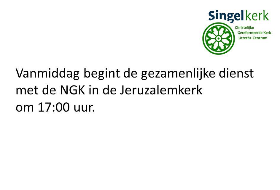 Vanmiddag begint de gezamenlijke dienst met de NGK in de Jeruzalemkerk om 17:00 uur.