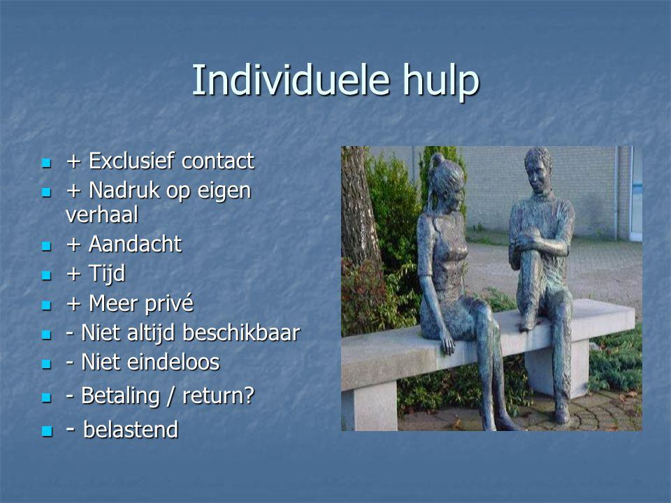 Individuele hulp + Exclusief contact + Exclusief contact + Nadruk op eigen verhaal + Nadruk op eigen verhaal + Aandacht + Aandacht + Tijd + Tijd + Mee