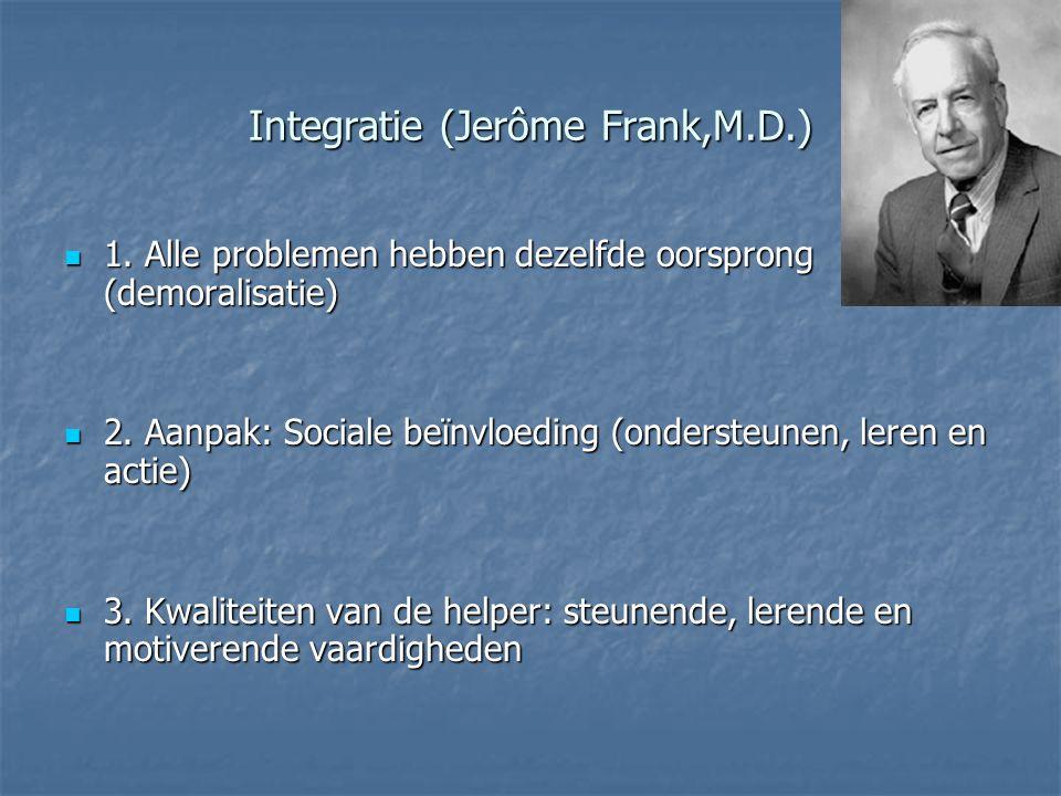 Integratie (Jerôme Frank,M.D.) 1. Alle problemen hebben dezelfde oorsprong (demoralisatie) 1. Alle problemen hebben dezelfde oorsprong (demoralisatie)