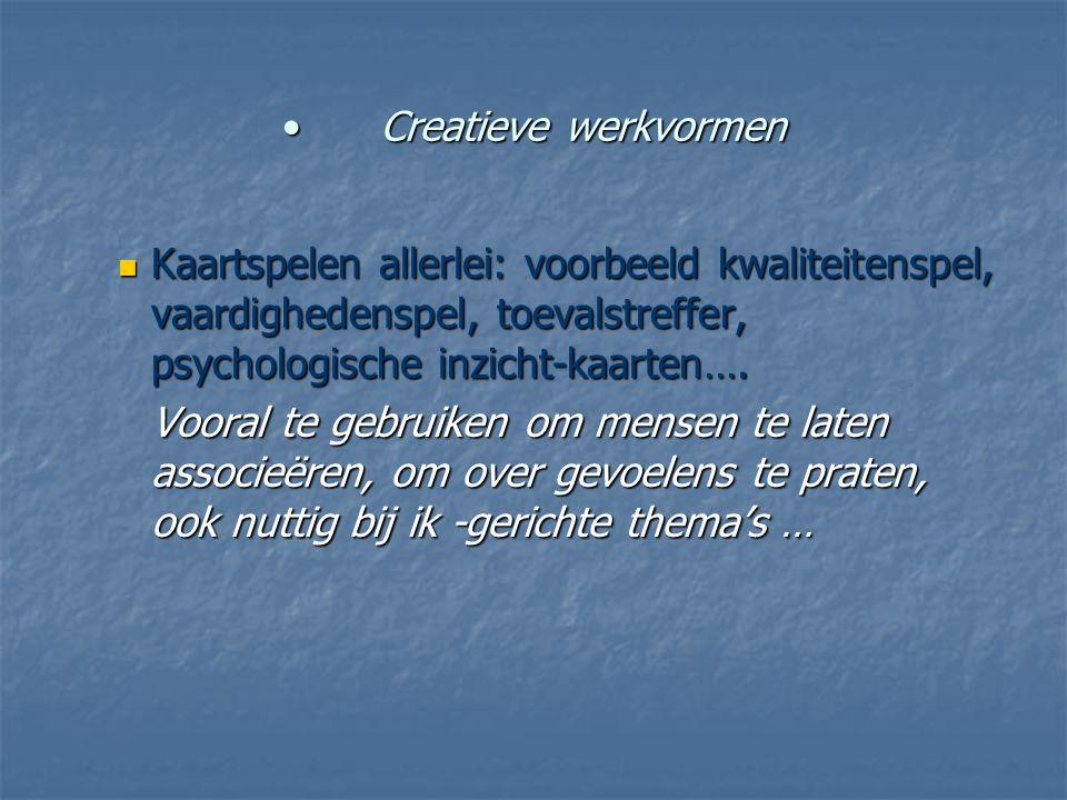 Creatieve werkvormenCreatieve werkvormen Kaartspelen allerlei: voorbeeld kwaliteitenspel, vaardighedenspel, toevalstreffer, psychologische inzicht-kaa