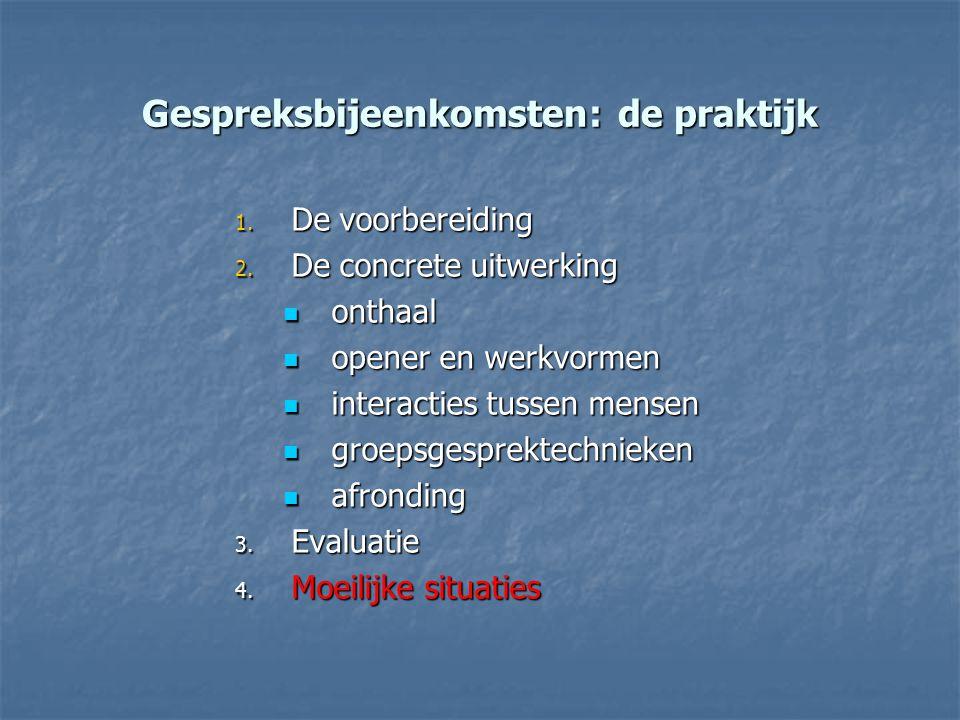Gespreksbijeenkomsten: de praktijk 1. De voorbereiding 2. De concrete uitwerking onthaal onthaal opener en werkvormen opener en werkvormen interacties