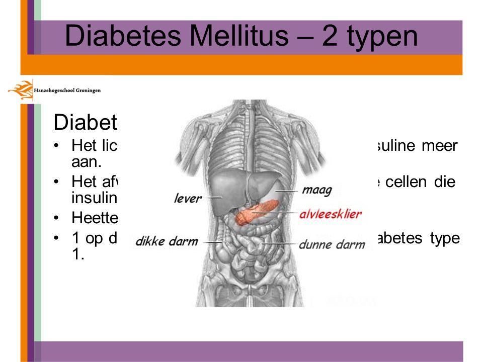 Diabetes Mellitus – 2 typen Diabetes type 1 Het lichaam maakt zelf helemaal geen insuline meer aan.