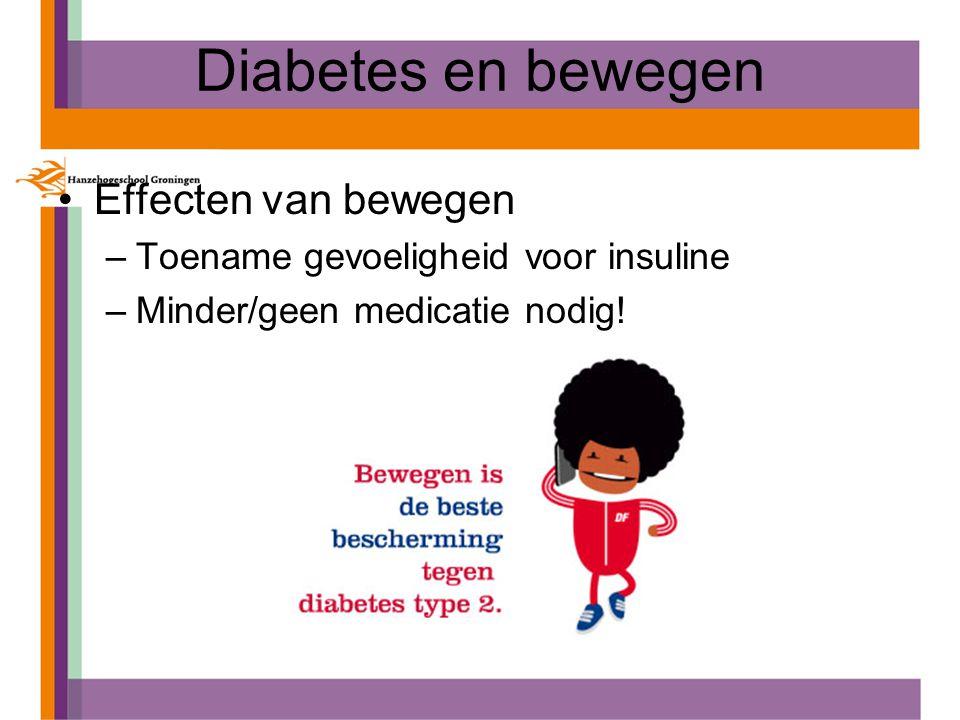 Diabetes en bewegen Effecten van bewegen –Toename gevoeligheid voor insuline –Minder/geen medicatie nodig!