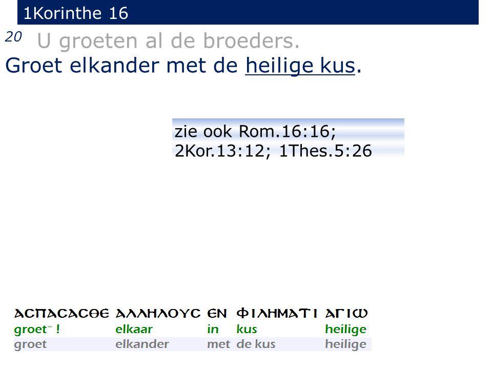 1Korinthe 16 20 U groeten al de broeders. Groet elkander met de heilige kus.