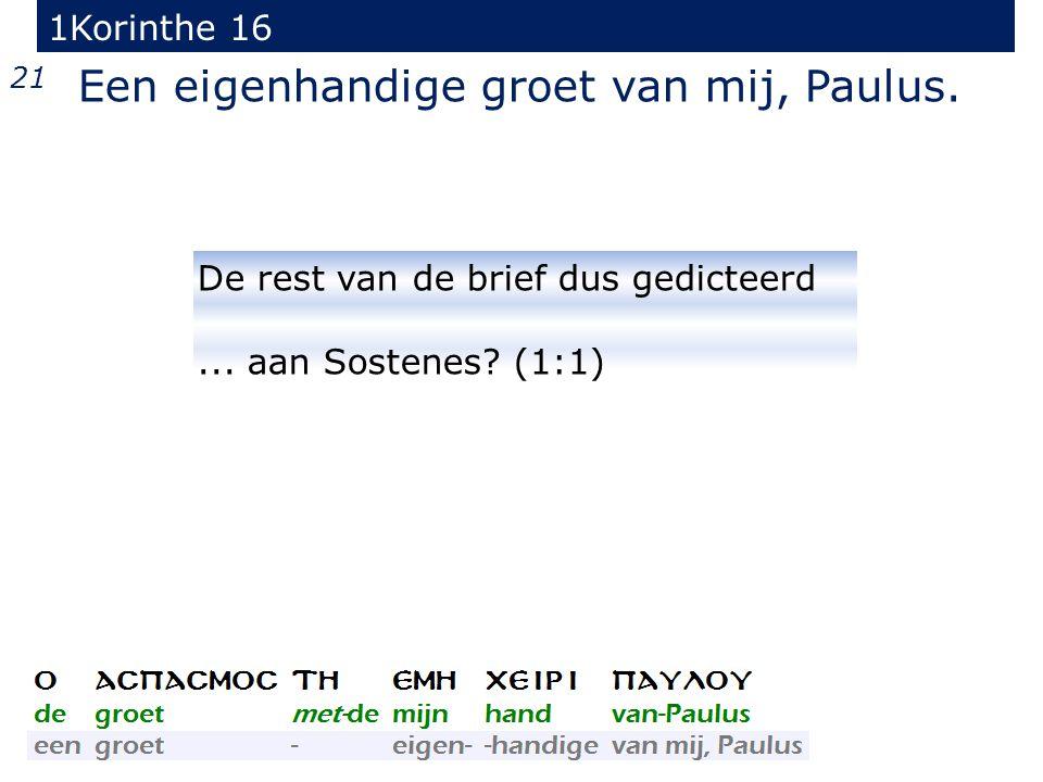1Korinthe 16 21 Een eigenhandige groet van mij, Paulus.