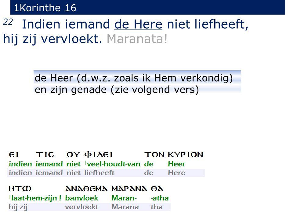 1Korinthe 16 22 Indien iemand de Here niet liefheeft, hij zij vervloekt.