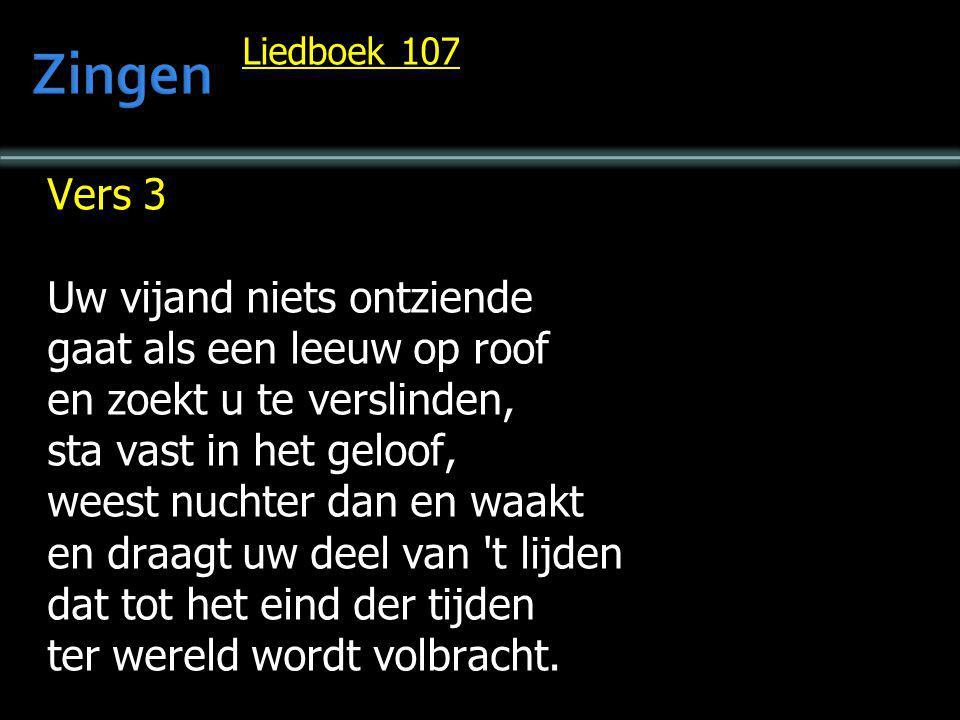 Liedboek 107 Vers 3 Uw vijand niets ontziende gaat als een leeuw op roof en zoekt u te verslinden, sta vast in het geloof, weest nuchter dan en waakt