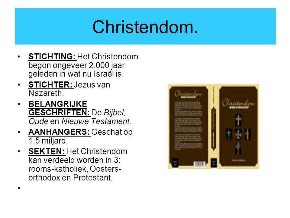 Christendom. STICHTING: Het Christendom begon ongeveer 2.000 jaar geleden in wat nu Israël is. STICHTER: Jezus van Nazareth. BELANGRIJKE GESCHRIFTEN: