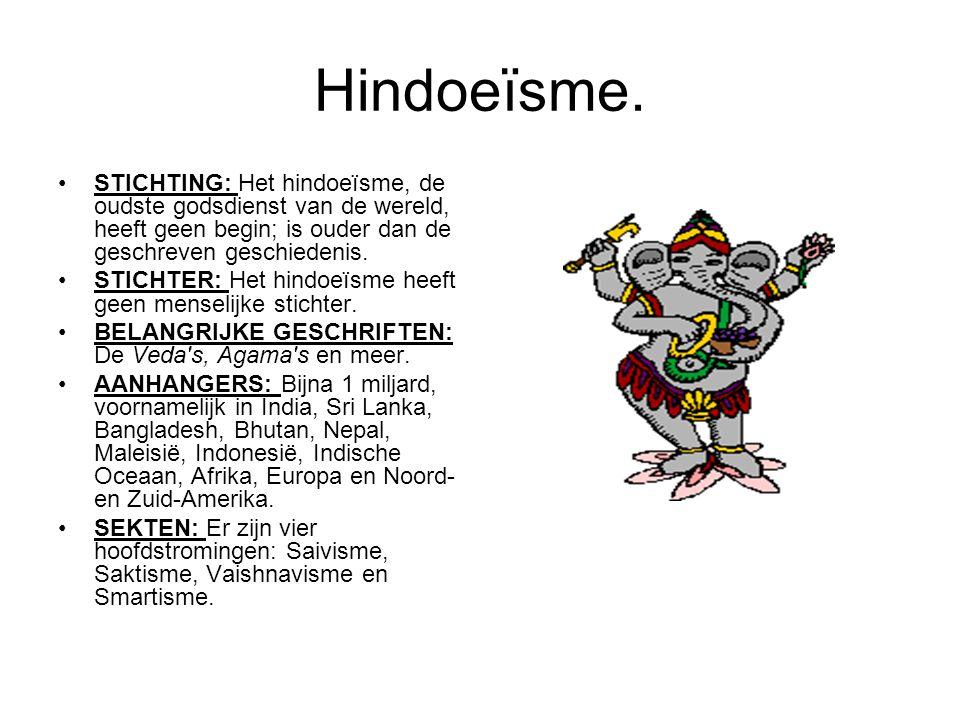 Hindoeïsme. STICHTING: Het hindoeïsme, de oudste godsdienst van de wereld, heeft geen begin; is ouder dan de geschreven geschiedenis. STICHTER: Het hi