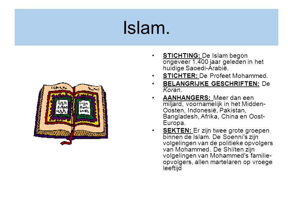 Islam. STICHTING: De Islam begon ongeveer 1.400 jaar geleden in het huidige Saoedi-Arabië. STICHTER: De Profeet Mohammed. BELANGRIJKE GESCHRIFTEN: De