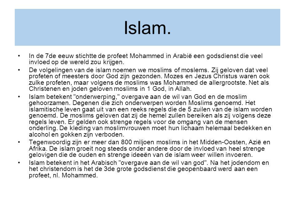 Islam. In de 7de eeuw stichtte de profeet Mohammed in Arabië een godsdienst die veel invloed op de wereld zou krijgen. De volgelingen van de islam noe