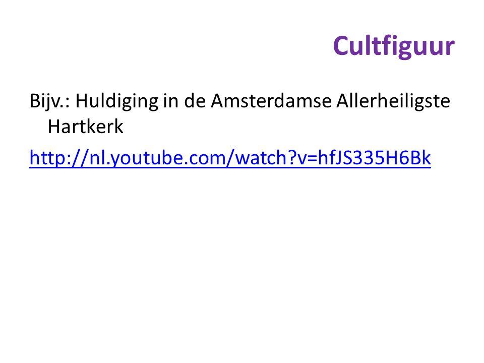 Cultfiguur Bijv.: Huldiging in de Amsterdamse Allerheiligste Hartkerk http://nl.youtube.com/watch?v=hfJS335H6Bk