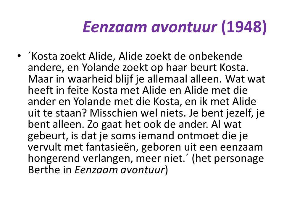 Eenzaam avontuur (1948) ´Kosta zoekt Alide, Alide zoekt de onbekende andere, en Yolande zoekt op haar beurt Kosta.