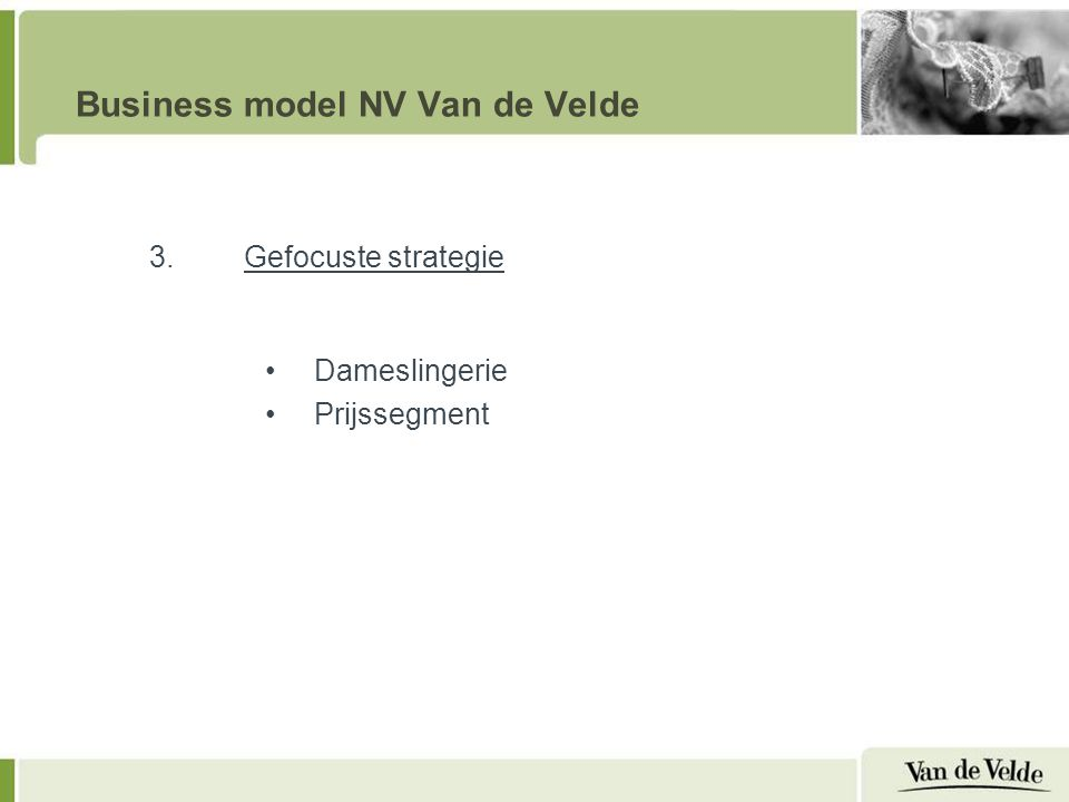 Business model NV Van de Velde 3.Gefocuste strategie Dameslingerie Prijssegment
