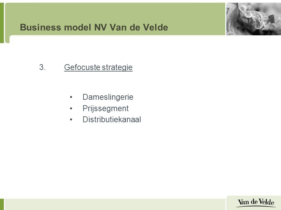 Business model NV Van de Velde 3.Gefocuste strategie Dameslingerie Prijssegment Distributiekanaal