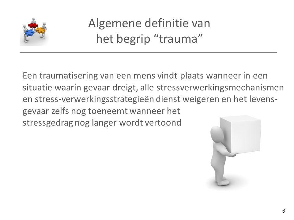 """Algemene definitie van het begrip """"trauma"""" Een traumatisering van een mens vindt plaats wanneer in een situatie waarin gevaar dreigt, alle stressverwe"""