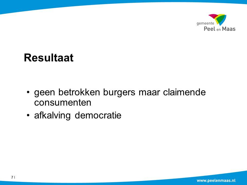 Resultaat geen betrokken burgers maar claimende consumenten afkalving democratie 7 Ι