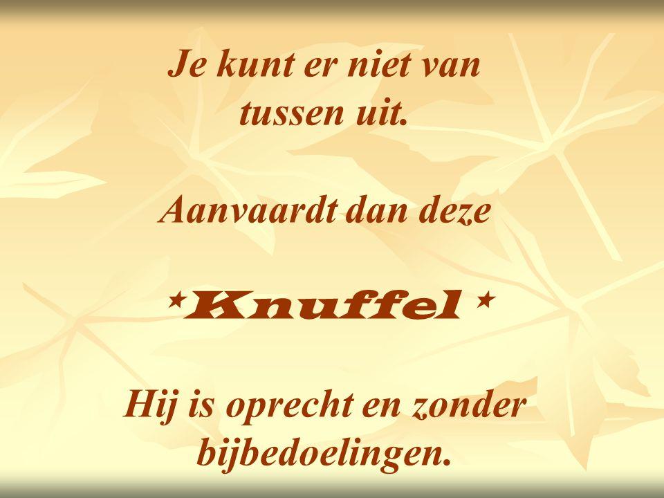* Knuffel Knuffel * * Knuffeeeeeeel * ******************************