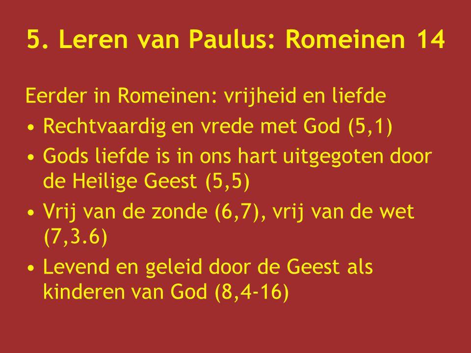 5. Leren van Paulus: Romeinen 14 Eerder in Romeinen: vrijheid en liefde Rechtvaardig en vrede met God (5,1) Gods liefde is in ons hart uitgegoten door
