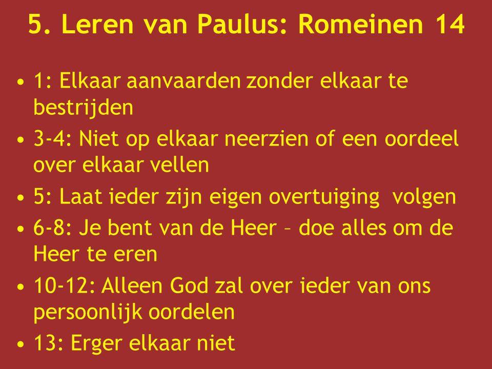 5. Leren van Paulus: Romeinen 14 1: Elkaar aanvaarden zonder elkaar te bestrijden 3-4: Niet op elkaar neerzien of een oordeel over elkaar vellen 5: La