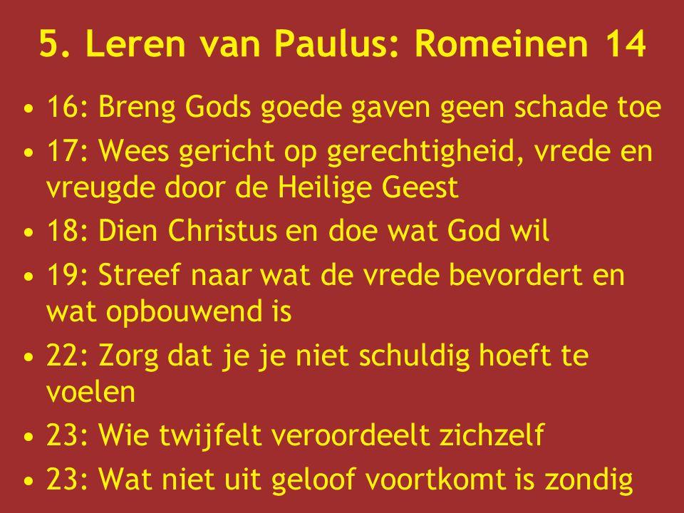 5. Leren van Paulus: Romeinen 14 16: Breng Gods goede gaven geen schade toe 17: Wees gericht op gerechtigheid, vrede en vreugde door de Heilige Geest