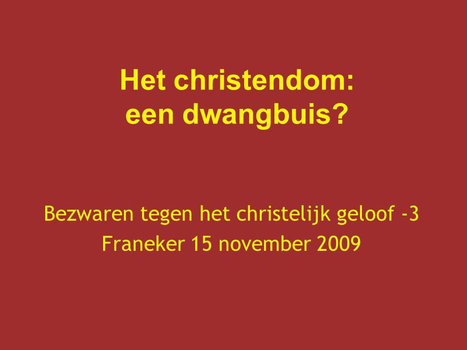 Het christendom: een dwangbuis? Bezwaren tegen het christelijk geloof -3 Franeker 15 november 2009