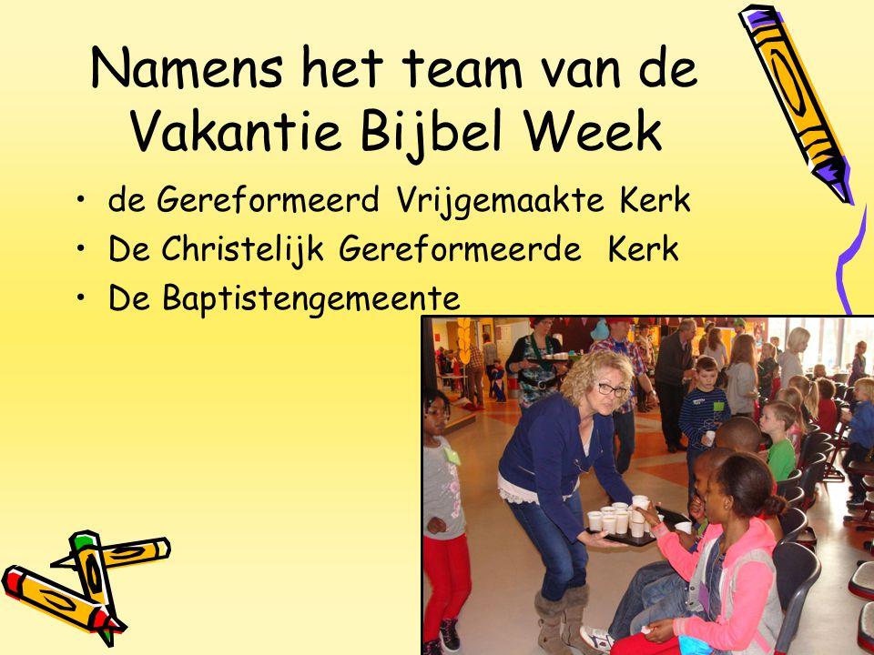 Namens het team van de Vakantie Bijbel Week de Gereformeerd Vrijgemaakte Kerk De Christelijk Gereformeerde Kerk De Baptistengemeente