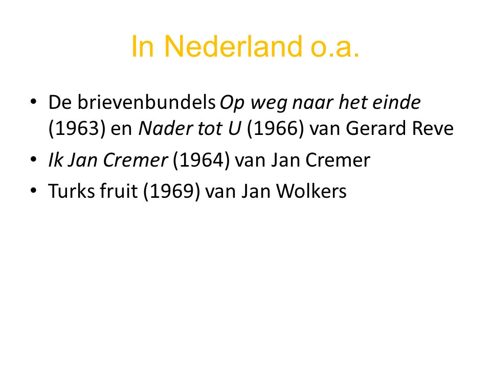 In Nederland o.a. De brievenbundels Op weg naar het einde (1963) en Nader tot U (1966) van Gerard Reve Ik Jan Cremer (1964) van Jan Cremer Turks fruit